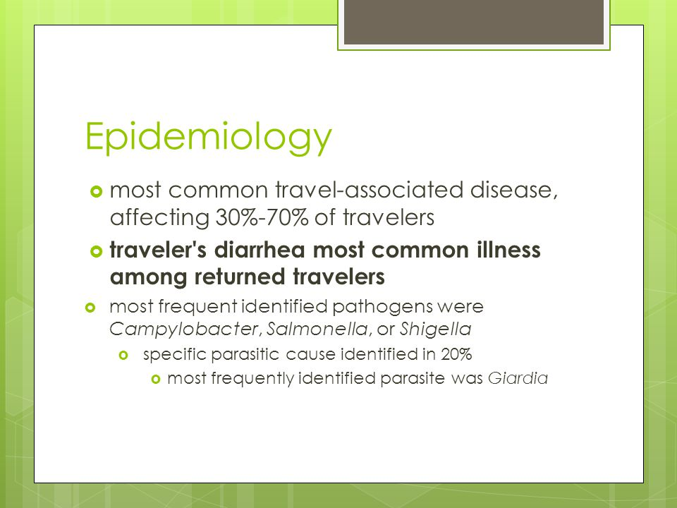 Epidemiology most common travel-associated disease, affecting 30%-70% of travelers. traveler s diarrhea most common illness among returned travelers.