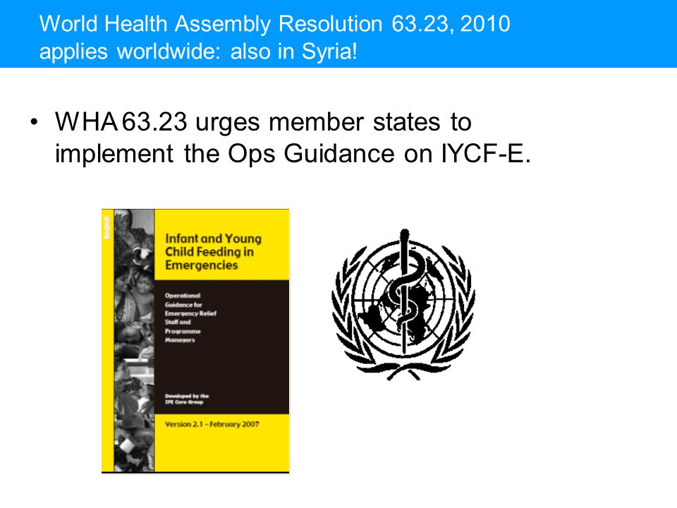 WHA 63.23 urges member states to implement the Ops Guidance on IYCF-E.