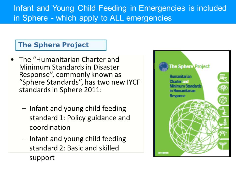 Infant and Young Child Feeding in Emergencies is included in Sphere - which apply to ALL emergencies