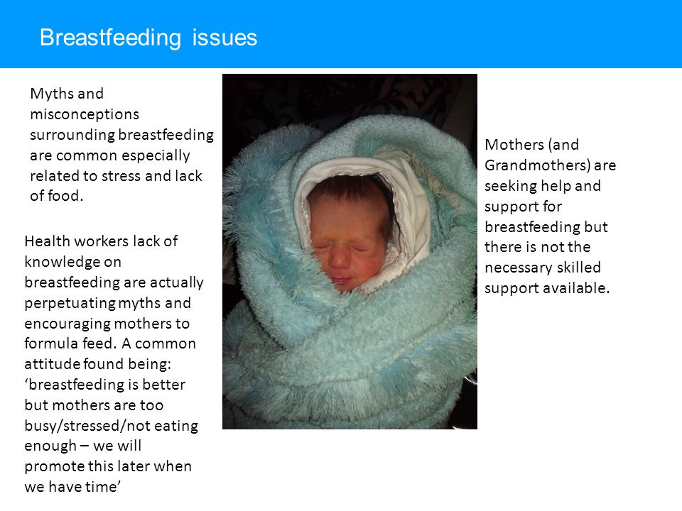 Breastfeeding issues Myths and misconceptions surrounding breastfeeding are common especially related to stress and lack of food.