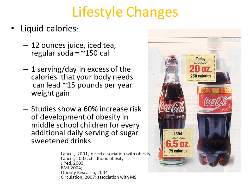 Lifestyle Changes Liquid calories: 12 ounces juice, iced tea,