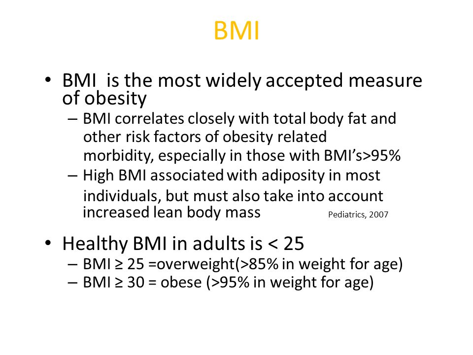 BMI BMI is the most widely accepted measure of obesity