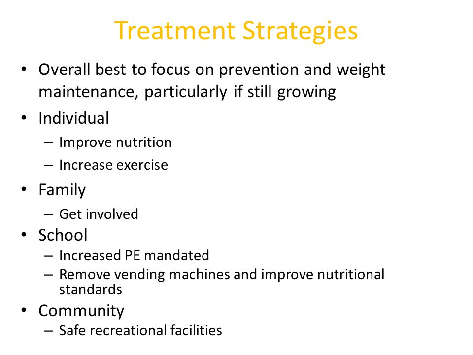 Treatment Strategies Overall best to focus on prevention and weight maintenance, particularly if still growing.