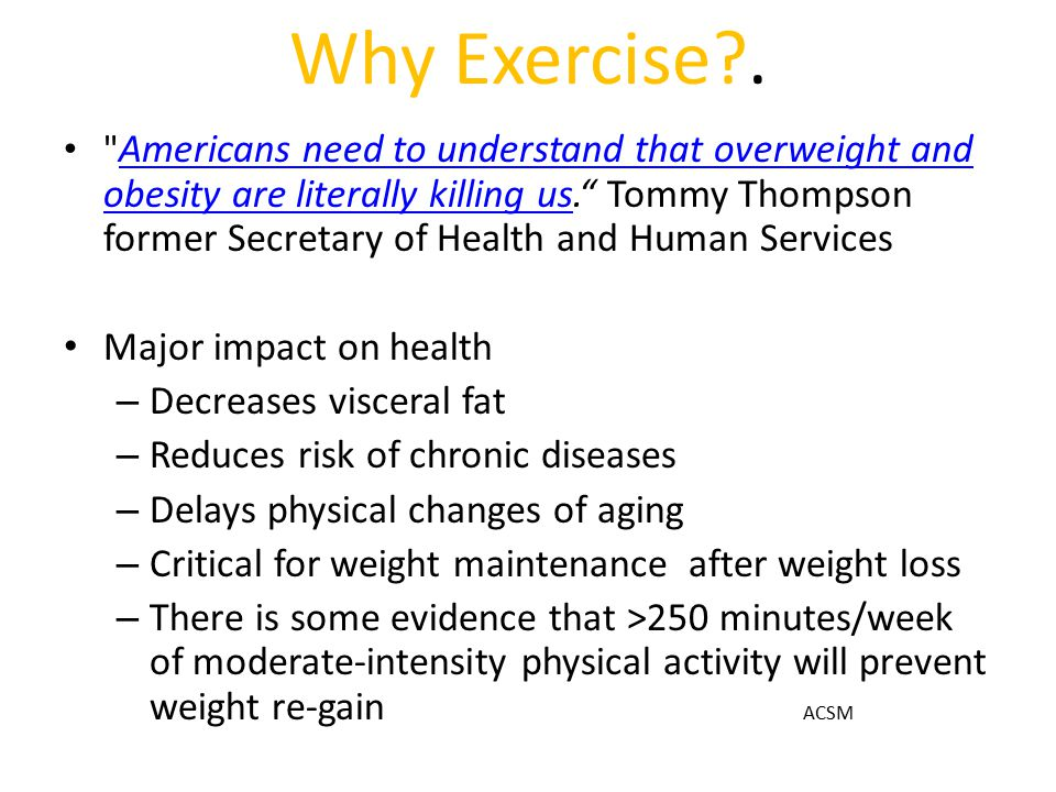 Why Exercise . Major impact on health Decreases visceral fat