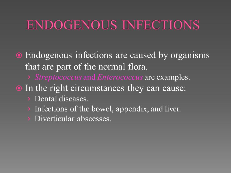 ENDOGENOUS INFECTIONS