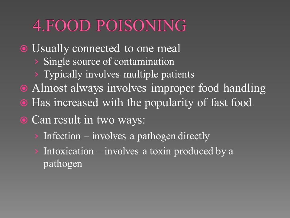 4.FOOD POISONING Usually connected to one meal