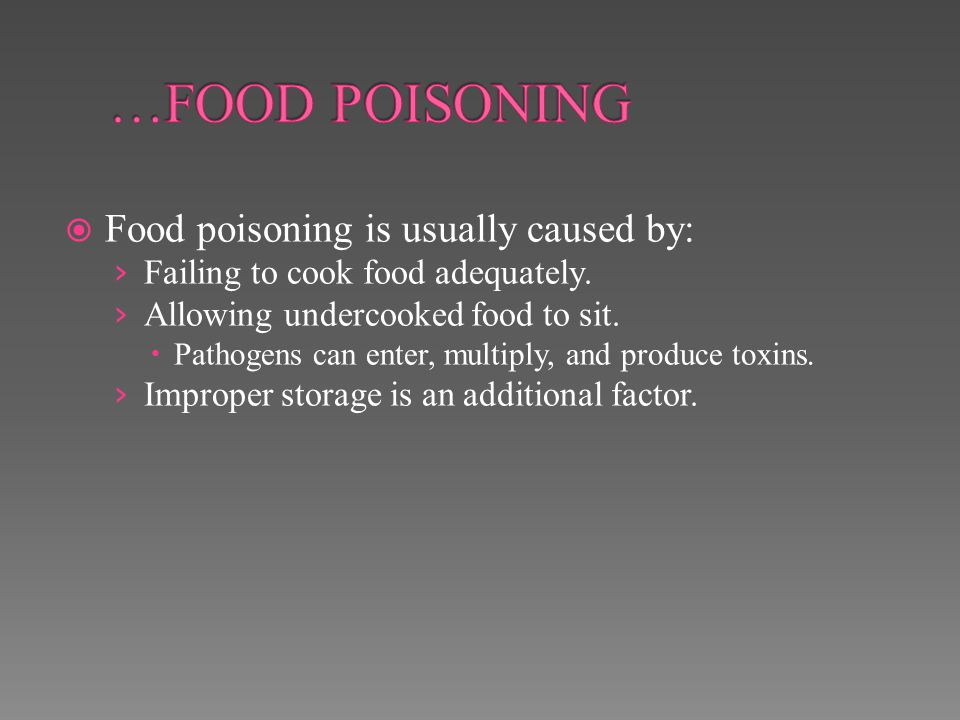 …FOOD POISONING Food poisoning is usually caused by: