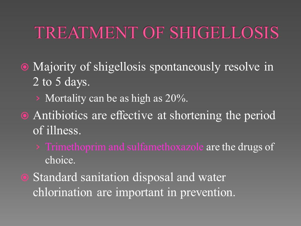 TREATMENT OF SHIGELLOSIS