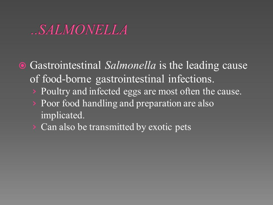 ..SALMONELLA Gastrointestinal Salmonella is the leading cause of food-borne gastrointestinal infections.