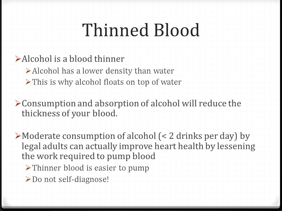 Thinned Blood Alcohol is a blood thinner