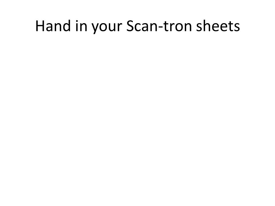 Hand in your Scan-tron sheets