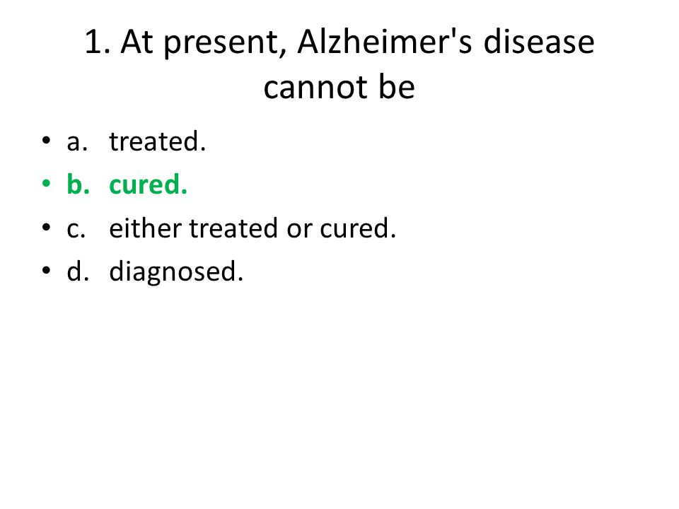 1. At present, Alzheimer s disease cannot be