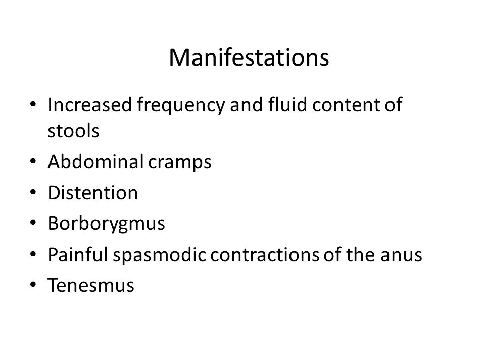 Manifestations Increased frequency and fluid content of stools
