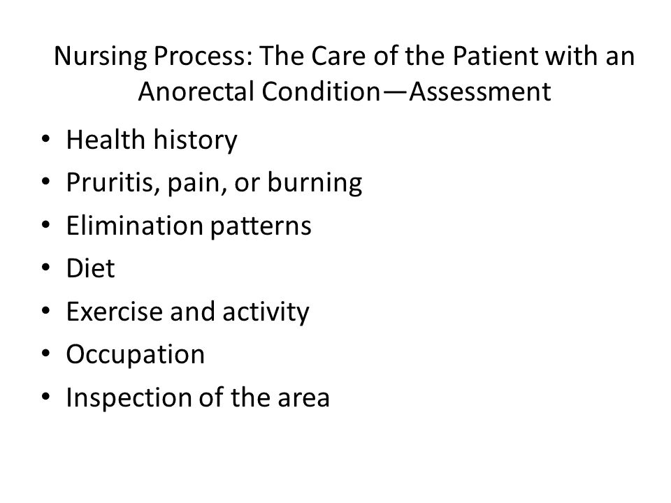 Nursing Process: The Care of the Patient with an Anorectal Condition—Assessment