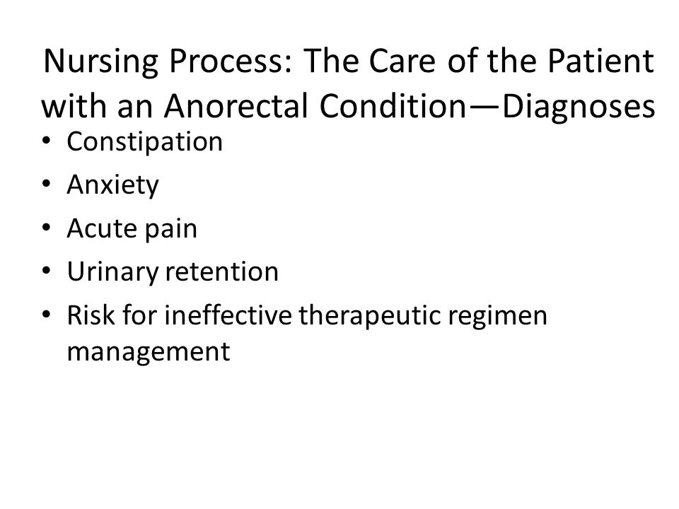 Nursing Process: The Care of the Patient with an Anorectal Condition—Diagnoses