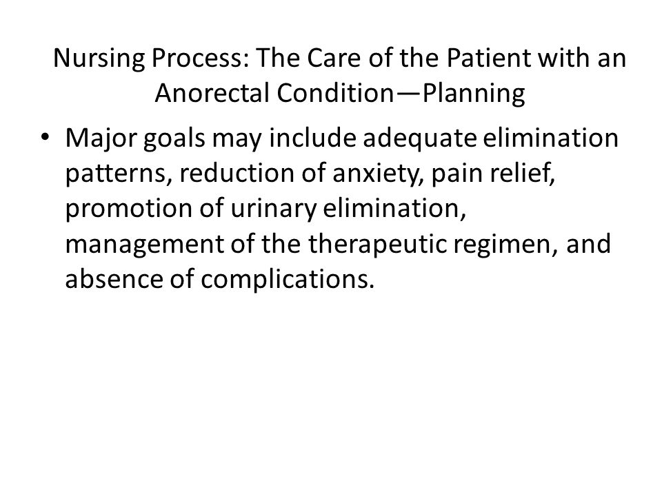 Nursing Process: The Care of the Patient with an Anorectal Condition—Planning