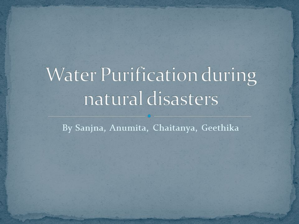 Water Purification during natural disasters