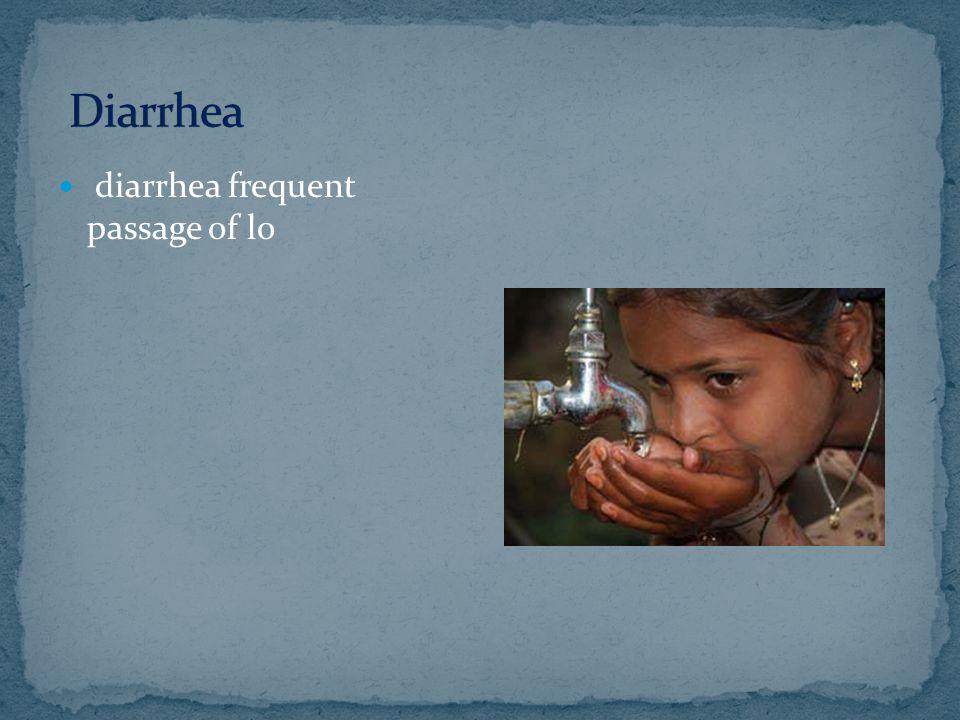 Diarrhea diarrhea frequent passage of lo