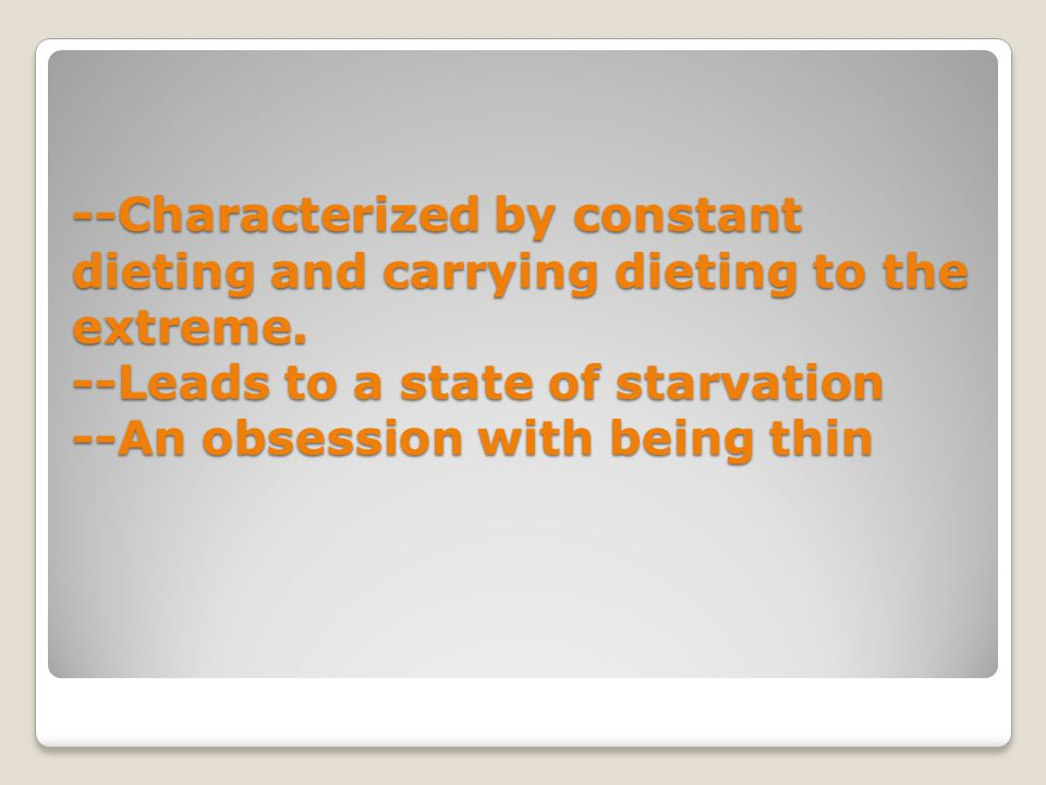 --Characterized by constant dieting and carrying dieting to the extreme.