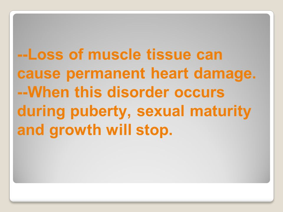 --Loss of muscle tissue can cause permanent heart damage