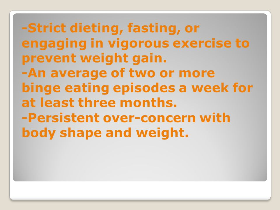 -Strict dieting, fasting, or engaging in vigorous exercise to prevent weight gain.