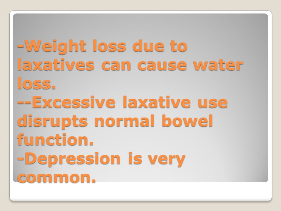 -Weight loss due to laxatives can cause water loss