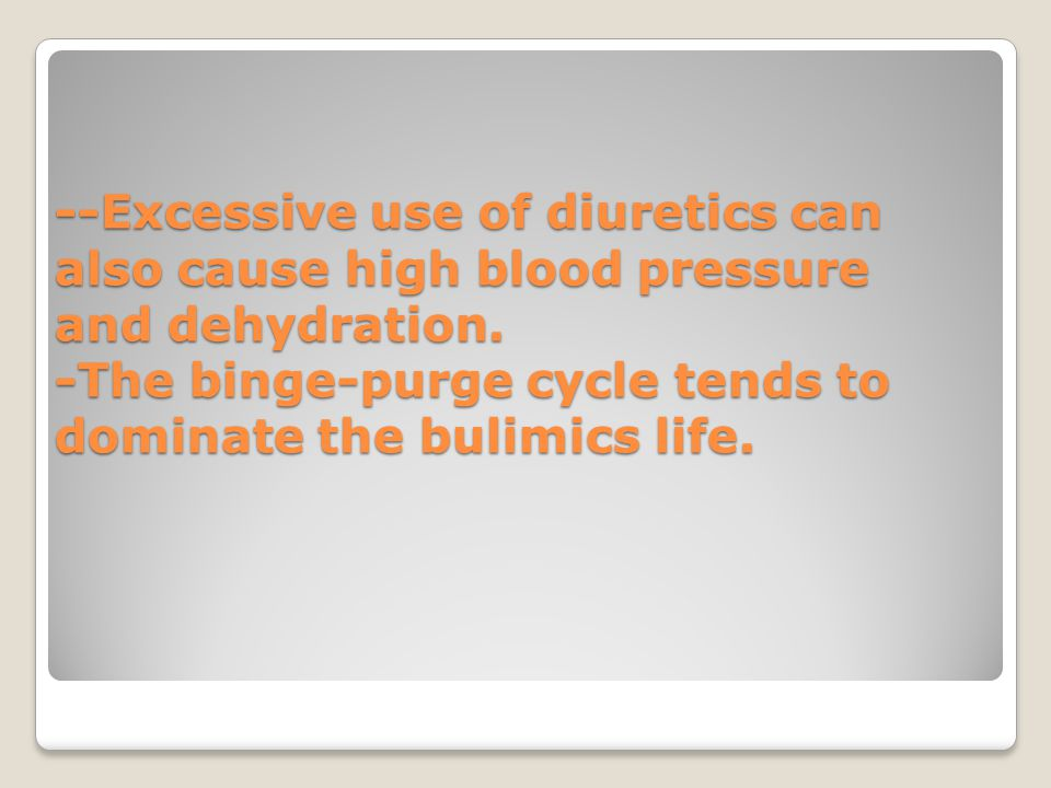 --Excessive use of diuretics can also cause high blood pressure and dehydration.