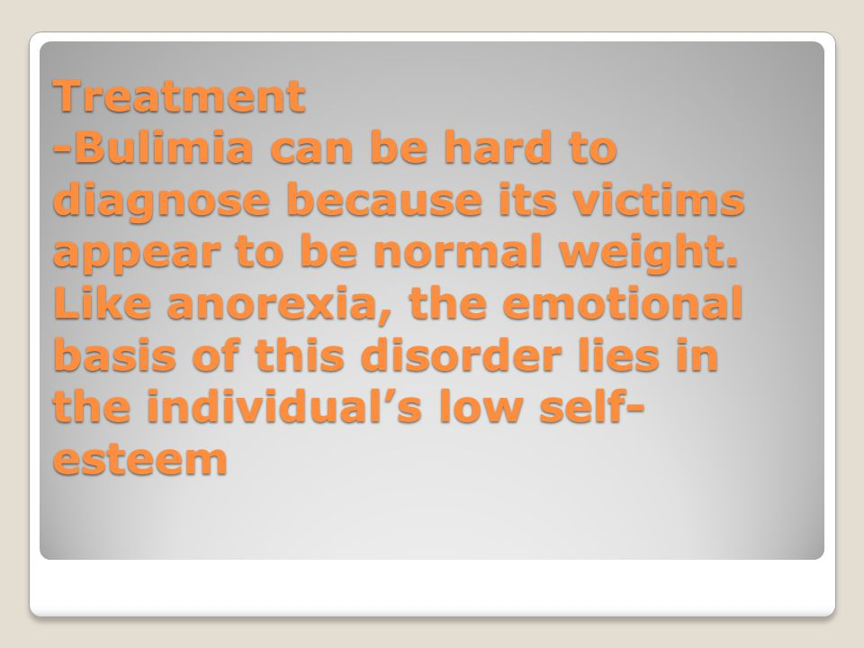 Treatment -Bulimia can be hard to diagnose because its victims appear to be normal weight.