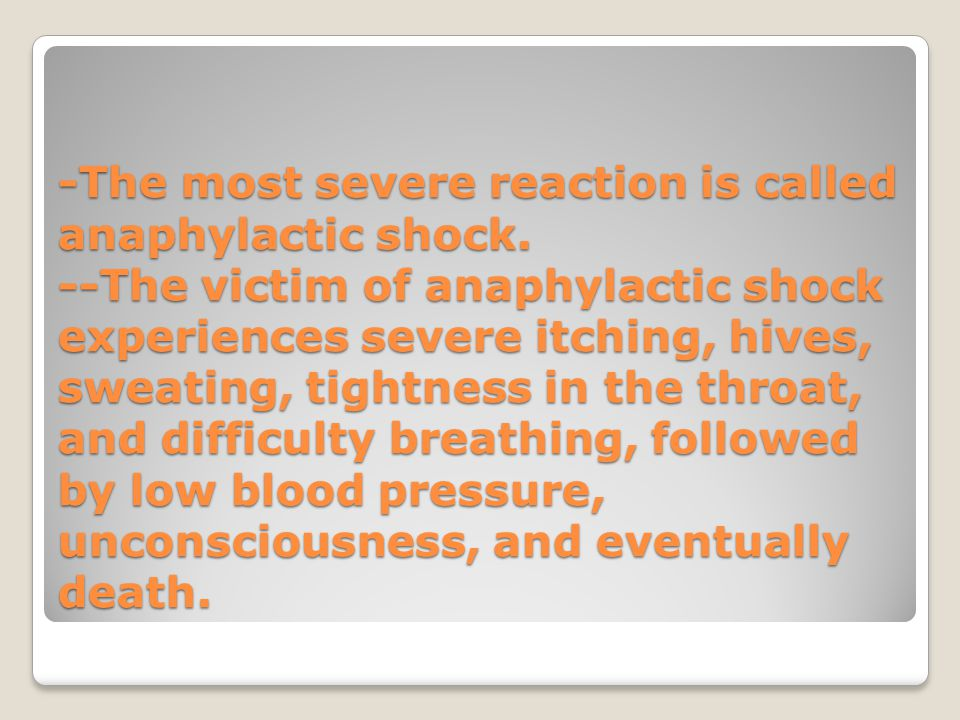 -The most severe reaction is called anaphylactic shock