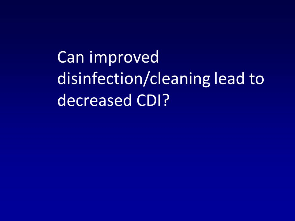 Can improved disinfection/cleaning lead to decreased CDI