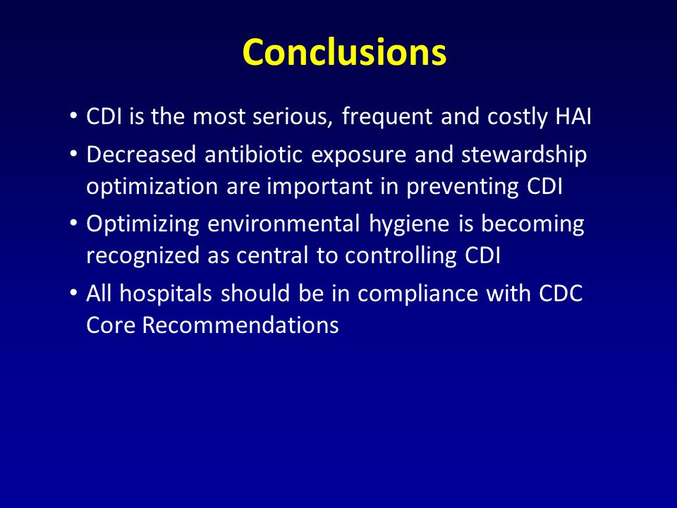 Conclusions CDI is the most serious, frequent and costly HAI