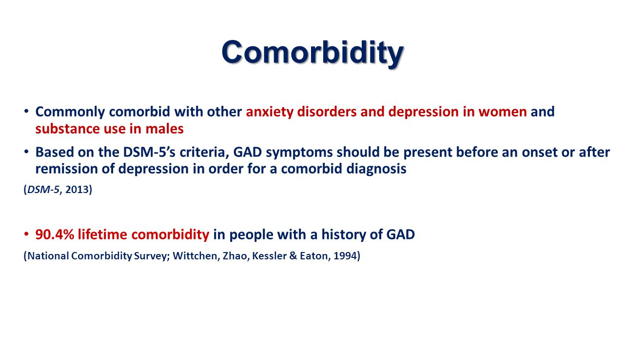 Comorbidity Commonly comorbid with other anxiety disorders and depression in women and substance use in males.