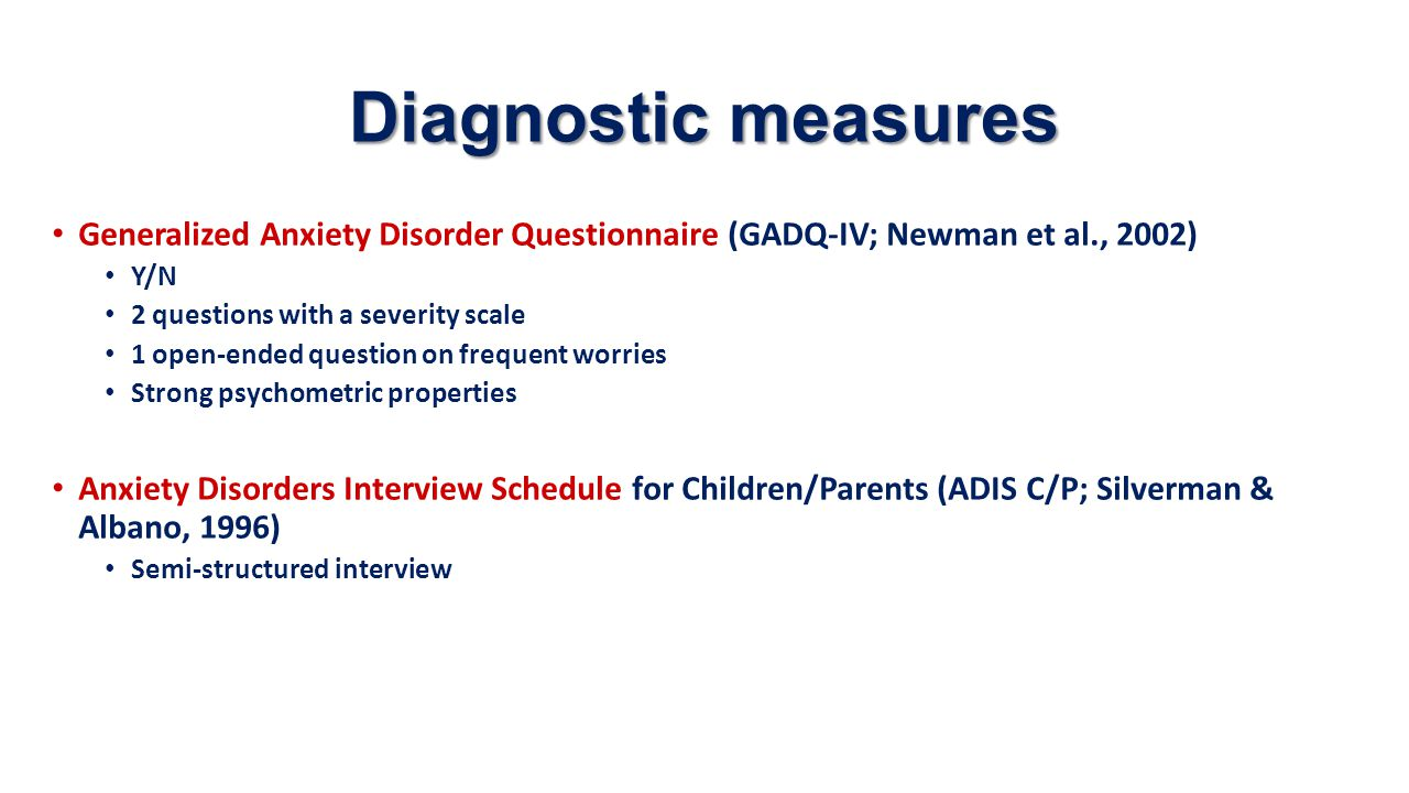 Diagnostic measures Generalized Anxiety Disorder Questionnaire (GADQ-IV; Newman et al., 2002) Y/N.