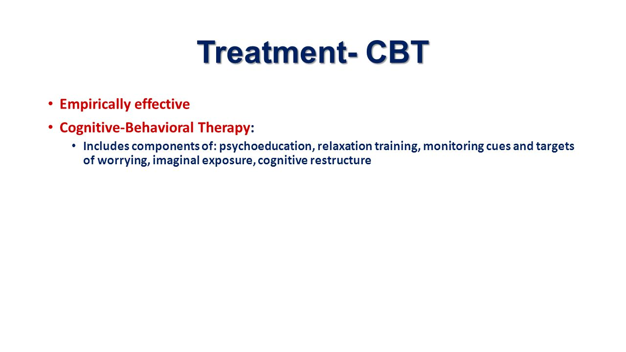 Treatment- CBT Empirically effective Cognitive-Behavioral Therapy: