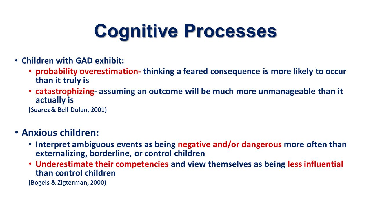 Cognitive Processes Anxious children: Children with GAD exhibit: