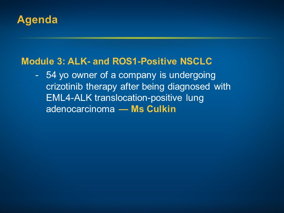 Agenda Module 3: ALK- and ROS1-Positive NSCLC
