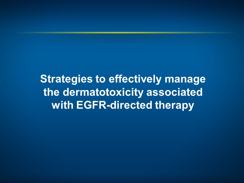 Strategies to effectively manage the dermatotoxicity associated with EGFR-directed therapy