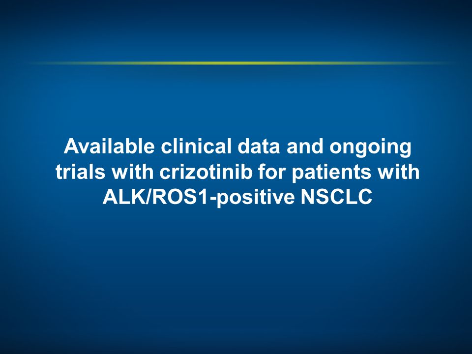Available clinical data and ongoing trials with crizotinib for patients with ALK/ROS1-positive NSCLC