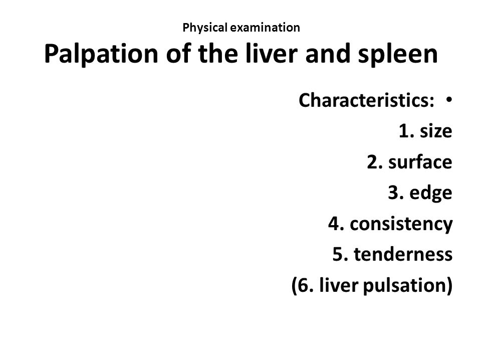 Physical examination Palpation of the liver and spleen