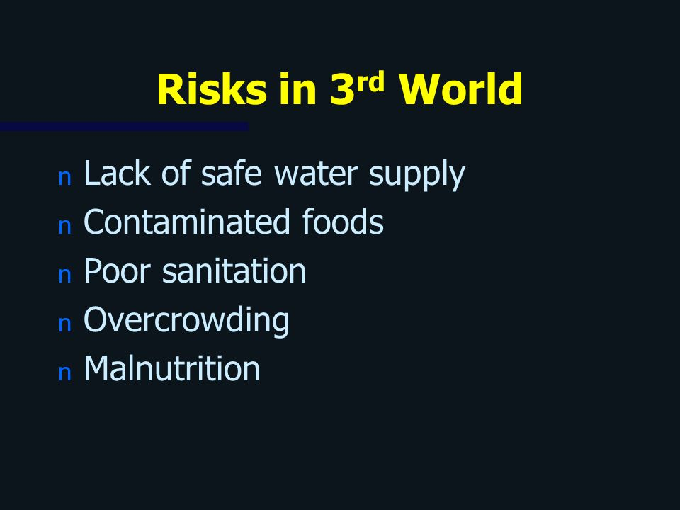 Risks in 3rd World Lack of safe water supply Contaminated foods