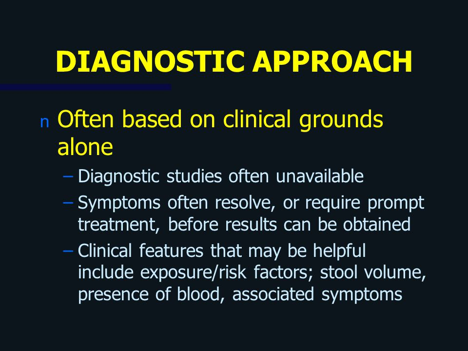 DIAGNOSTIC APPROACH Often based on clinical grounds alone