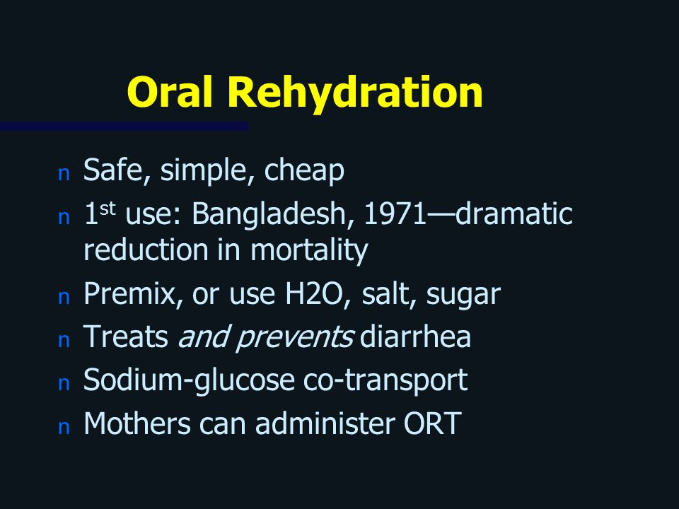 Oral Rehydration Safe, simple, cheap