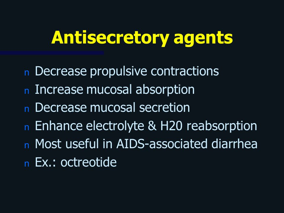 Antisecretory agents Decrease propulsive contractions