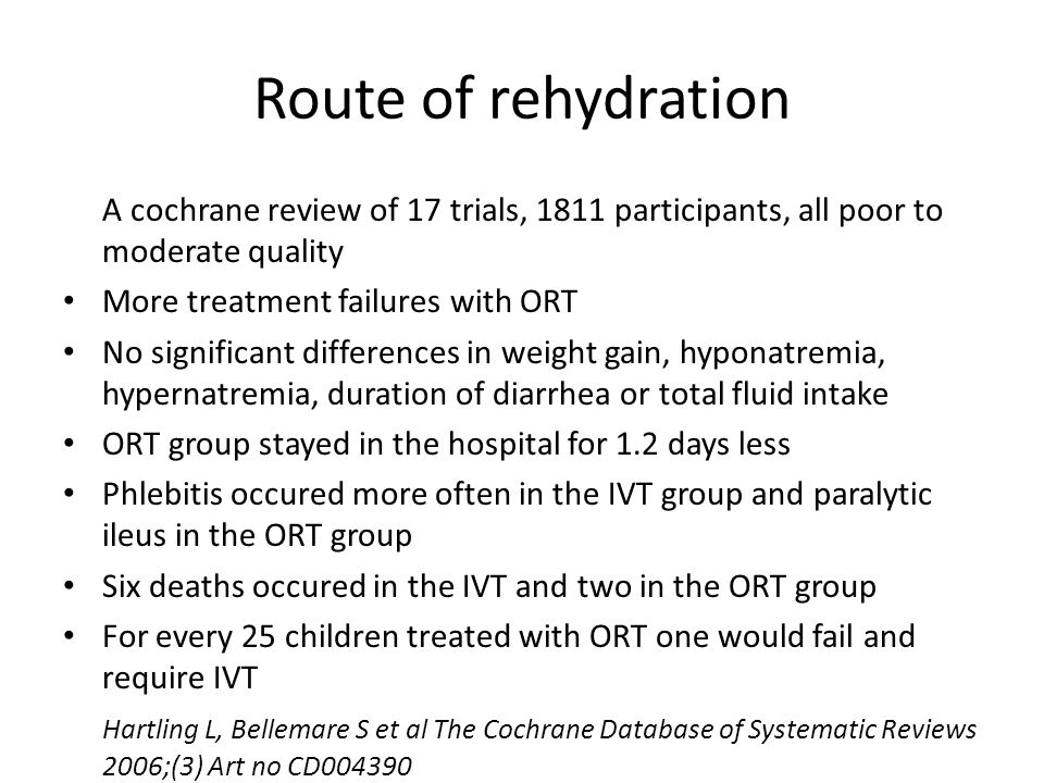 Route of rehydration A cochrane review of 17 trials, 1811 participants, all poor to moderate quality.