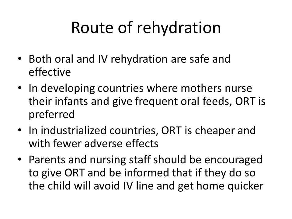 Route of rehydration Both oral and IV rehydration are safe and effective.