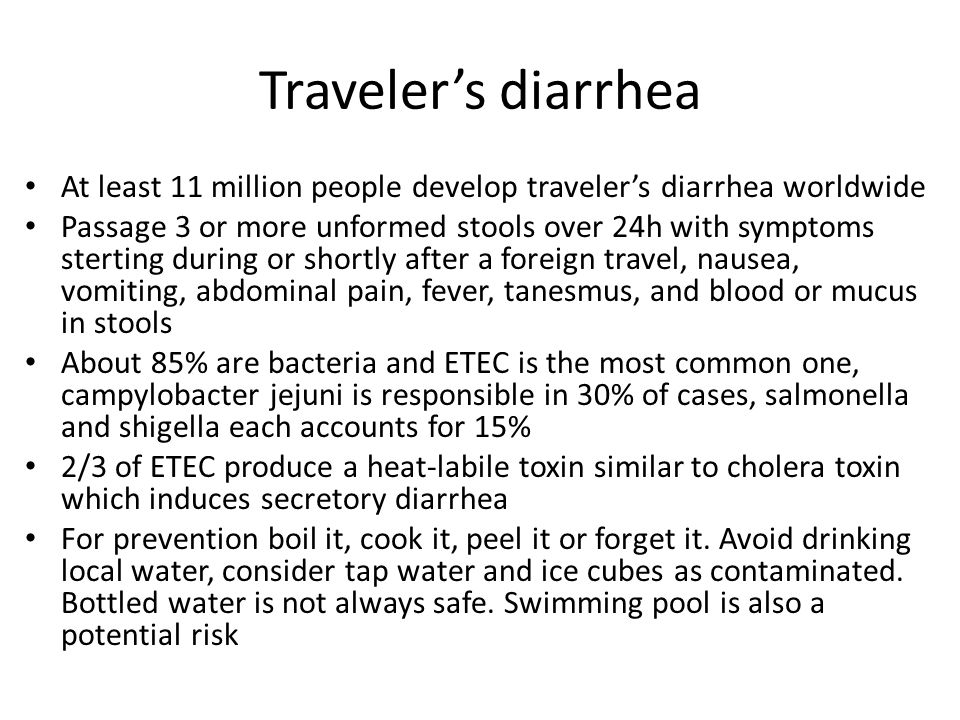 Traveler's diarrhea At least 11 million people develop traveler's diarrhea worldwide.