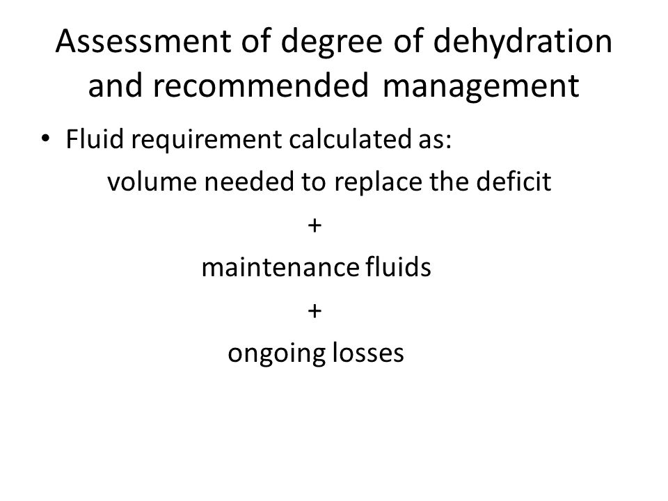Assessment of degree of dehydration and recommended management