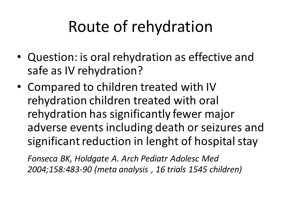 Route of rehydration Question: is oral rehydration as effective and safe as IV rehydration