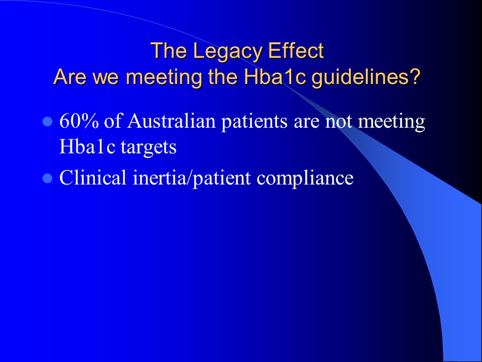 The Legacy Effect Are we meeting the Hba1c guidelines