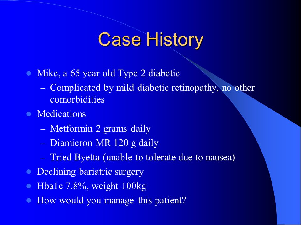 Case History Mike, a 65 year old Type 2 diabetic